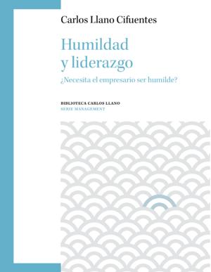 libro nueva edicion humildad y liderazgo carlos llano
