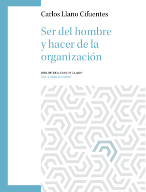 libro nueva edicion ser del hombre y hacer de la organizacion carlos llano